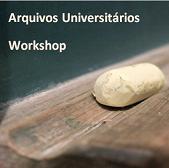 Imagem divulgação do Workshop Arquivos Universitários 2013
